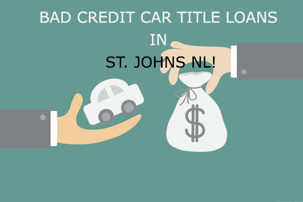 BAD CREDIT CAR TITLE LOANS IN ST. JOHNS NL!