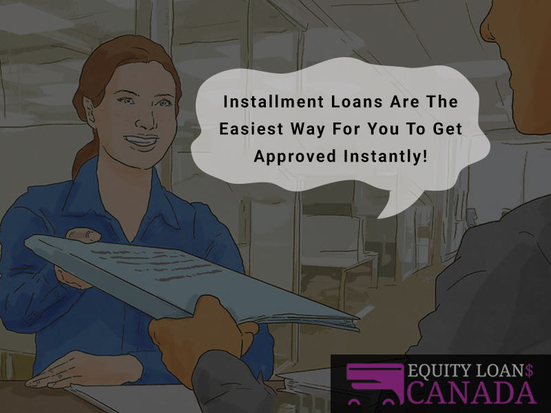 Installment Loans Are The Easiest Way For You To Get Approved Instantly!