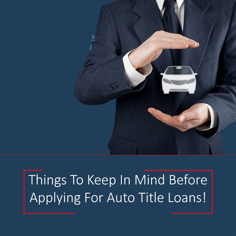 Things You Should Keep In Mind Before Applying For Auto Title Loans!