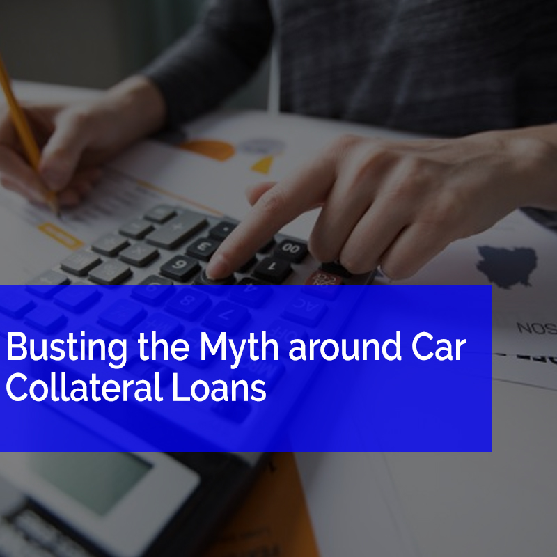 Busting the Myth around Car Collateral Loans