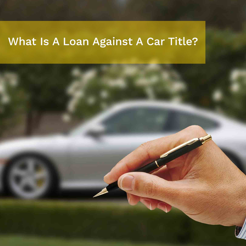 What Is A Loan Against A Car Title?