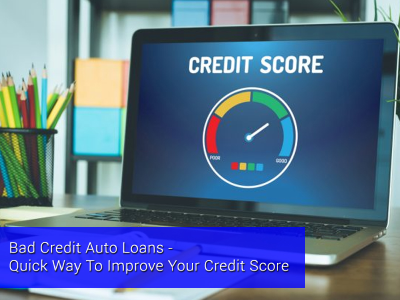 Bad Credit Auto Loans – A Quick Way To Improve Your Credit Score