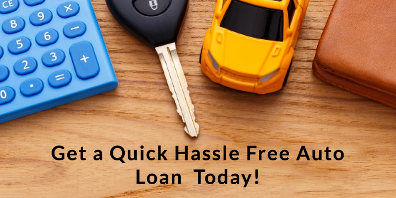 Get a Quick Hassle Free Auto Loan Today!