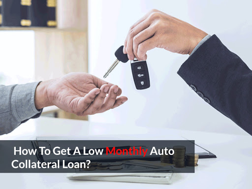 How To Get A Low Monthly Auto Collateral Loan?