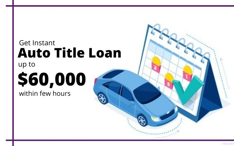Auto Title Loan – Get Up To $60,000 Instantly